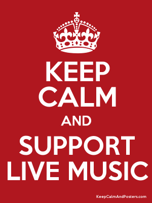 keep calm and support live music
